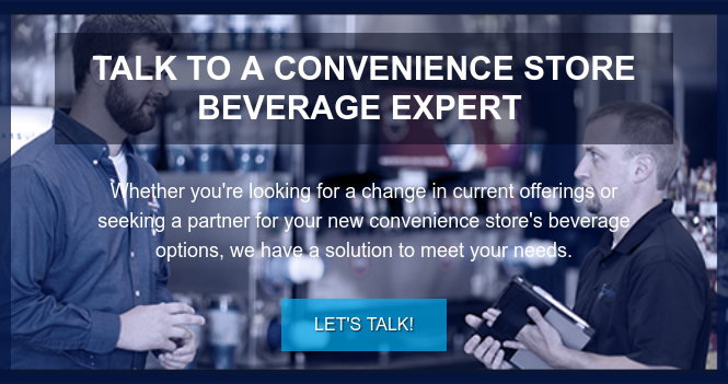Talk to a Convenience Store Beverage Expert   Whether you're looking for a change in current offerings or seeking a partner  for your new convenience store's beverage options, we have a solution to meet  your needs. Let's Talk!