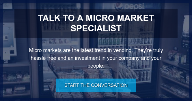 Talk to a Micro Market Specialist  Micro markets are the latest trend in vending. They're truly hassle free and  an investment in your company and your people. Start the Conversation
