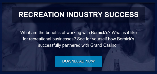 Recreation Industry Success  What are the benefits of working with Bernick's? What is it like for  recreational businesses? See for yourself how Bernick's successfully partnered  with Grand Casino.  Download Now