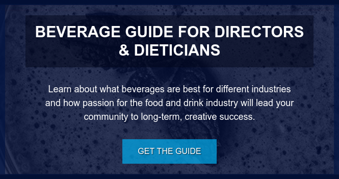 Beverage Guide for Directors & Dieticians  Learn about what beverages are best for different industries and how passion  for the food and drink industry will lead your community to long-term, creative  success. Get the Guide